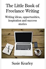 The Little Book of Freelance Writing: Writing ideas, opportunities, inspiration and success stories Kindle Edition