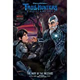 The Way of the Wizard (Volume 5) (Trollhunters)