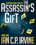 The Assassin's Gift (Book One): A Gripping Crime Thriller (Crime Thriller Series 1 3) (English Edition)