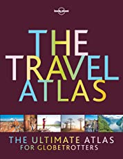 The Travel Atlas: The Ultimate Atlas for Globetrotters (Lonely Planet)