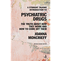 A Straight Talking Introduction to Psychiatric Drugs (second edition): The truth about how they work and how to come off…
