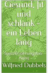 Gesund, fit und schlank - ein Leben lang: Sport/Ernährung/Anti-Aging Kindle Ausgabe