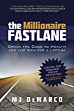 The Millionaire Fastlane: Crack the Code to Wealth and Life Rich for a Lifetime!