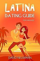 Latina Dating Guide: Wie Du die Herzen lateinamerikanischer Frauen eroberst und interkulturelle Fettnäpfchen vermeidest Kindle Ausgabe