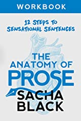 The Anatomy of Prose: 12 Steps to Sensational Sentences Workbook (Better Writers Series 8) Kindle Edition