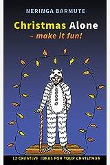 Christmas Alone - Make it fun!: 12 creative ideas for your Christmas Kindle Edition