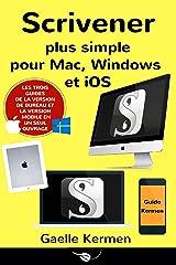 Scrivener plus simple pour Mac, Windows et iOS: coffret de trois guides pratiques francophones (Collection Pratique Guide Kermen t. 6) Format Kindle
