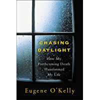 Chasing Daylight:How My Forthcoming Death Transformed My Life (English Edition)
