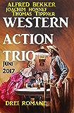 Western Action Trio Juni 2017: Drei Romane (German Edition)