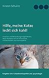 Hilfe, meine Katze leckt sich kahl!: Ursachen und Behandlungsmöglichkeiten, wenn die Katze sich ihr Fell ausleckt; mit…