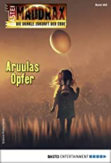 Maddrax 488 - Science-Fiction-Serie: Aruulas Opfer