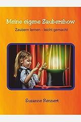 Meine eigene Zaubershow: Zaubern lernen leicht gemacht1 Kindle Ausgabe