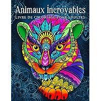 Animaux incroyables: livre de coloriage pour adultes avec des dessins d'animaux relaxants en style mandala