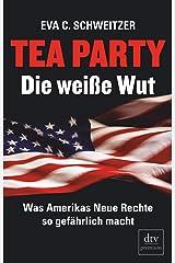 Tea Party: Die weiße Wut: Was Amerikas Neue Rechte so gefährlich macht (dtv Fortsetzungsnummer 0, Band 24904) Taschenbuch