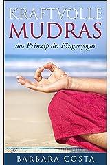 Kraftvolle Mudras: -das Prinzip des Fingeryogas.Erfahren Sie mehr Gelassenheit,Wohlbefinden und innere Ruhe mit Mudras, das Yoga für die Hände. Kindle Ausgabe