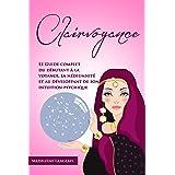 Clairvoyance : (Voyance, médium, réincarnation) Le Guide complet du débutant à la voyance, la médiumnité et au développant de