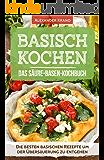 Basisch Kochen – Das Säure-Basen-Kochbuch: Die besten basischen Rezepten um der Übersäuerung zu entgehen (Basische Ernährung Kochbuch, Basisches Kochbuch, ... Fasten, Basische Ernährung, Übersäuert)