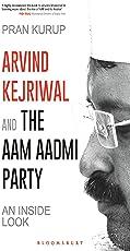 Arvind Kejriwal & the Aam Aadmi Party: An Inside Look