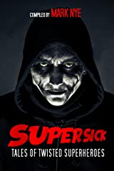 Super-Sick: Tales of Twisted Superheroes Kindle Edition
