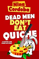 Dead Men Don't Eat Quiche: Funny Romance Mystery (Martin and Owen Funny Romantic Mysteries Book 2) Kindle Edition