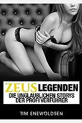 Zeuslegenden - Die unglaublichen Storys der Profi Verführer: frauen ansprechen & frauen kennenlernern, attraktivität und anziehung steigern, eine glückliche beziehung führen (Zeus Serie 3) Kindle Ausgabe