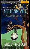 The Upside Down Man (Bertram Bile Time Travel Adventure Series Book 4) (English Edition)