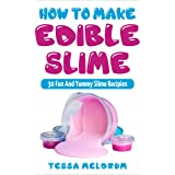 How To Make Edible Slime: 30 Fun and Yummy Slime Recipes: ( A Slime Book For Kids To Have Safe And Yummy Fun- Includes Clear