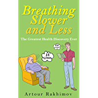 Breathing Slower and Less: The Greatest Health Discovery Ever (Buteyko Method Book 2) (English Edition)