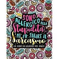Sono allergico alla stupidità, mi fa salire il sarcasmo: Un libro da colorare per adulti: 35 pagine a colori antistress con frasi irriverenti per rilassarsi e mandare via lo stress