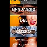 LINGUAGGIO DEL CORPO: Come analizzare le persone, leggere la loro mente e capire chi ti sta manipolando (Crescita…