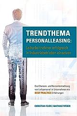 Trendthema Personalleasing: Leiharbeitnehmer erfolgreich in Industriebetrieben einsetzen: Die Chancen- und Nutzenbetrachtung von Leihpersonal in Unternehmen mit Best Practice Erfahrungen Kindle Ausgabe
