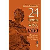 24 horas en la antigua Roma (Crónicas de la Historia)