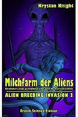 Milchfarm der Aliens: Entführt und gemolken von den Außerirdischen (ALIEN BREEDING INVASION 3) Kindle Ausgabe