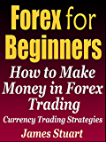 Forex for Beginners: How to Make Money in Forex Trading (Currency Trading Strategies) (English Edition)