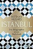 Istanbul: Die Biographie einer Weltstadt