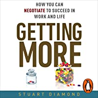 Getting More: How You Can Negotiate to Succeed in Work and Life
