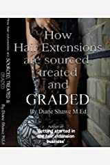 How hair extensions are sourced, treated and graded: The Hair Extension Bible by Diane Shawe Kindle Edition