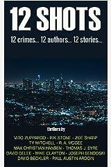 12 Shots: 12 Crimes... 12 Authors... 12 Stories Kindle Edition