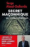Secret maçonnique ou vérité catholique : Ce que j'ai découvert dans l'ombre des loges (Société)