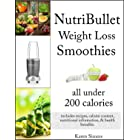 NutriBullet Weight Loss Smoothies all Under 200 Calories - Includes Recipes, Calorie Content, Nutritional Information, & Heal