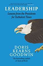 Leadership: Lessons from the Presidents Abraham Lincoln, Theodore Roosevelt, Franklin D. Roosevelt and Lyndon B. Johnson for Turbulent Times