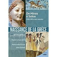 Naissance de la Grèce: De Minos à Solon. 3200 à 510 avant notre ère
