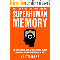 Superhuman Memory: The Comprehensive Guide To Increase Your Memory, Learning Abilities, And Speed Reading By 500…