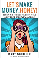 "Let's Make Money, Honey!: Screw the ""money mindset"" thing & get some cash flow already Kindle Edition"