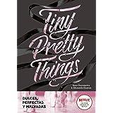 Tiny Pretty Things (Dulces, perfectas y malvadas) (Montena)