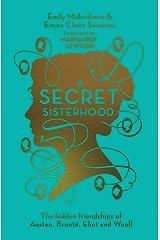 A Secret Sisterhood: The Hidden Friendships of Austen, Bronte, Eliot and Woolf Kindle Edition