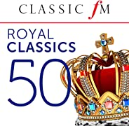 50 Royal Classics (By Classic FM)