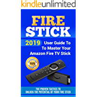 Fire Stick: 2019 User Guide To Master Your Amazon Fire TV Stick. The Proven Tactics to Unlock the Potential of Your Fire…