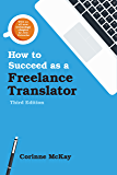 How to Succeed as a Freelance Translator, Third Edition (English Edition)