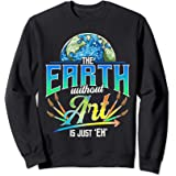 Cute & Funny The Earth Without Art Is Just Eh Earth Day Pun Sweatshirt